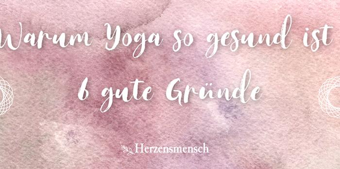 Warum Yoga gesund ist – 6 Gründe